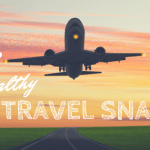 30 Healthy Travel Snacks For Flying