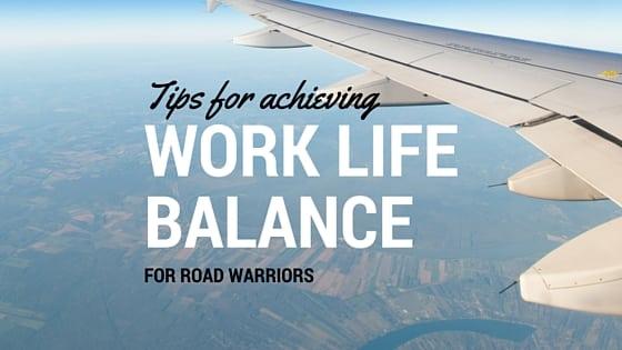 work life balance tips business travel life