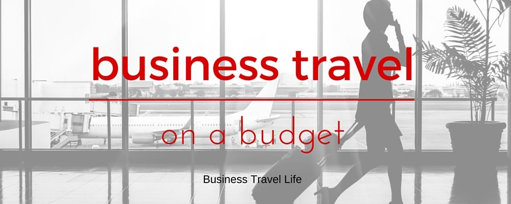 business travel life on a budget business travel life header