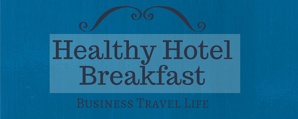 healthy hotel breakfast business travel life