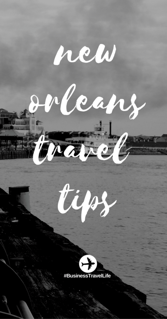 new orleans travel tips business travel life