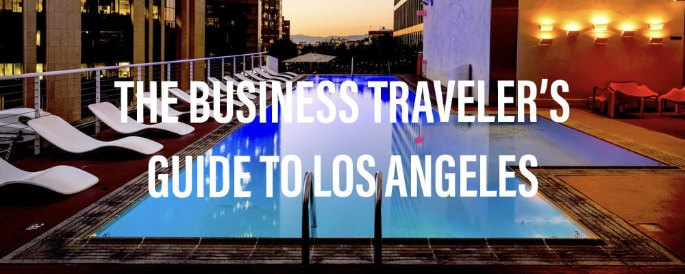 Los Angeles Guide Business Travel Life 2