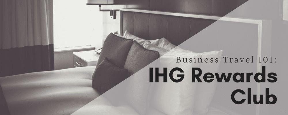 Business Travel 101: IHG Rewards Club for Business Travelers