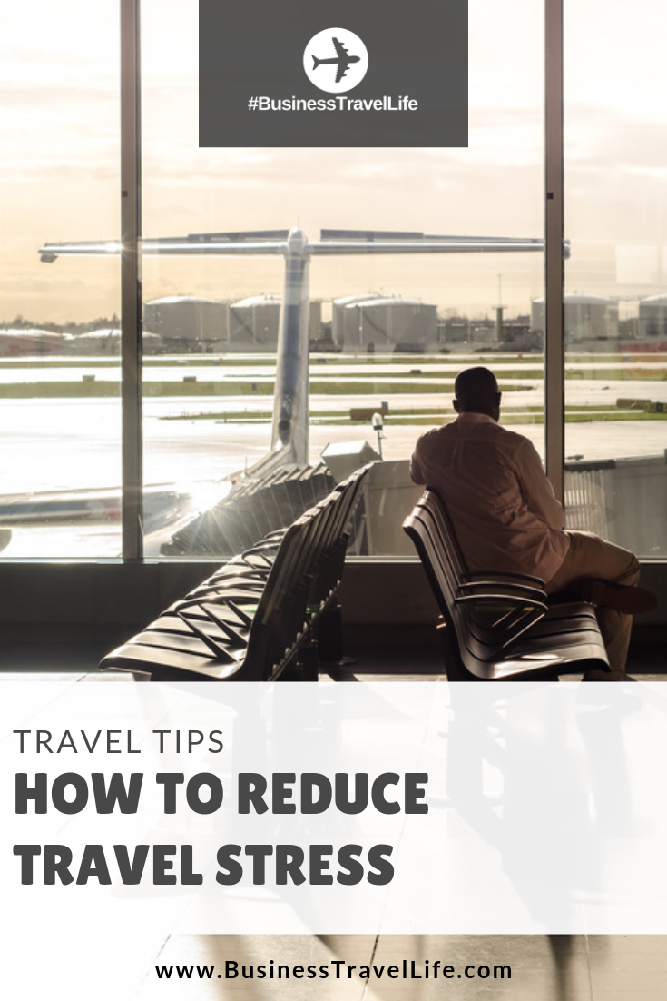 how to reduce travel stress, business travel life
