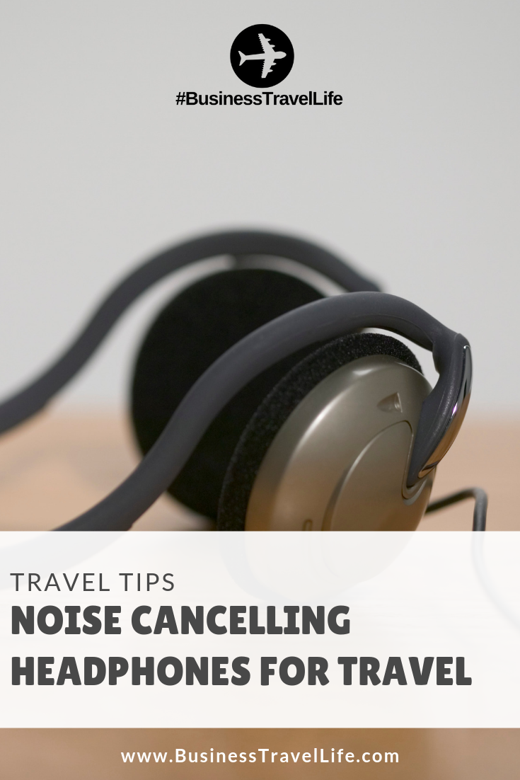 noise cancelling headphones for business travelers, Business Travel Life