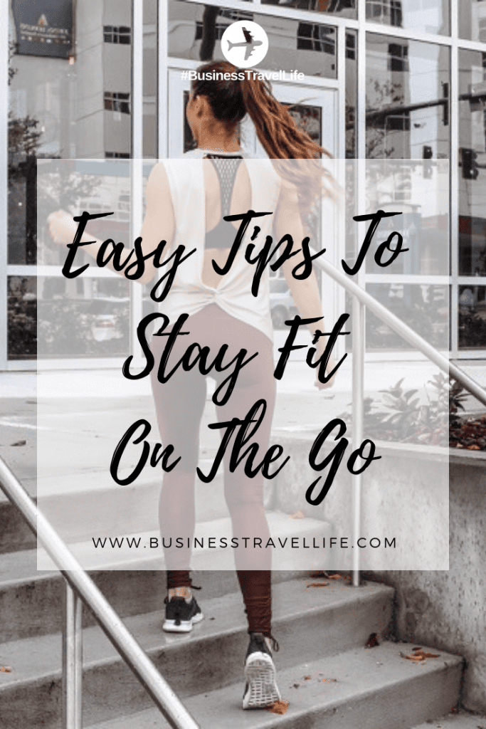 Easy Tips To Stay Fit On The Go Business Travel Life
