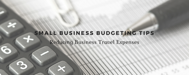 Small Business Budgeting Tips: Reducing Business Travel Expenses
