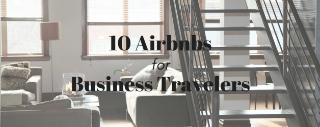 Airbnb Business Travel: 10 of the Best Airbnbs for Work Travelers